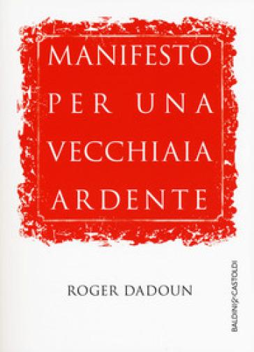 Manifesto per una vecchiaia ardente - Roger Dadoun | Jonathanterrington.com