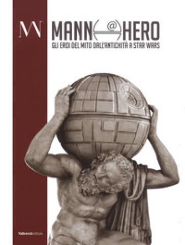 Mann@hero. Gli eroi del mito dall'antichità a Star Wars. Ediz. illustrata - P. Giulierini  
