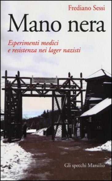Mano nera. Esperimenti medici e resistenza nei lager nazisti - Frediano Sessi  