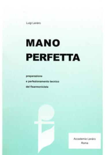Mano perfetta. Preparazione e perfezionamento tecnico del fisarmonicista - Luigi Lanaro | Thecosgala.com