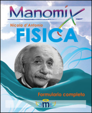 Manomix di fisica. Formulario completo - Nicola D'Antonio  