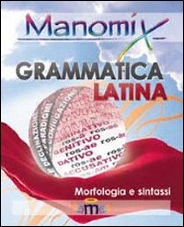 Manomix di grammatica latina (morfologia e sintassi). Manuale completo