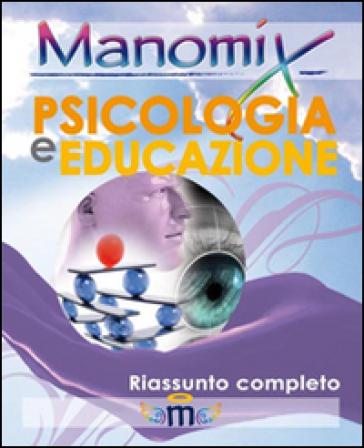 Manomix di psicologia e educazione. Riassunto completo - Francesco Vitetti |