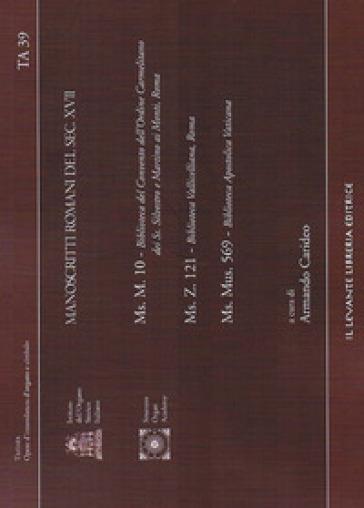 Manoscritti romani del sec. XVII. Ms.M.10 Ms.Z.121 Ms.Mus.569. Ediz. italiana e inglese