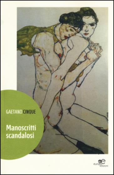 Manoscritti scandalosi - Gaetano Cinque | Rochesterscifianimecon.com