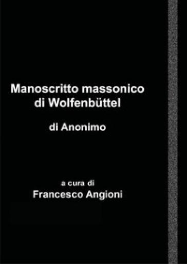 Manoscritto massonico di Wolfenbuttel di anonimo tedesco - Francesco Angioni | Kritjur.org