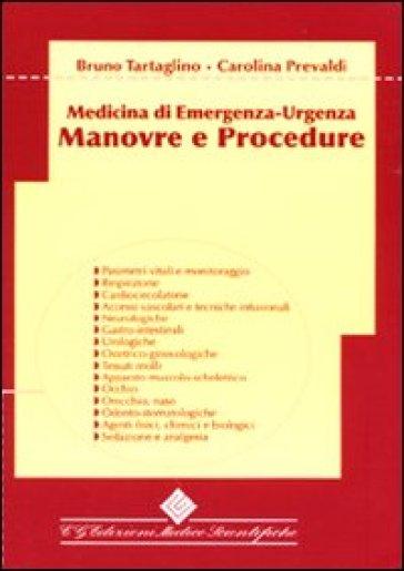 Manovre e procedure. Medicina di emergenza-urgenza - Carolina Prevaldi |