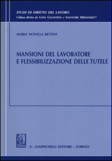 Mansioni del lavoratore e flessibilizzazione delle tutele - Maria Novella Bettini | Rochesterscifianimecon.com