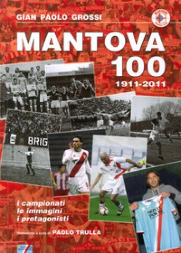 Mantova 100. 1911-2011 - G. Paolo Grossi | Rochesterscifianimecon.com