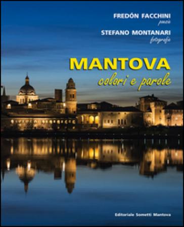 Mantova. Colori e parole. Ediz. illustrata - Fredòn Facchini |