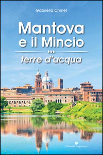 Mantova e il Mincio terre d'acqua - Gabriella Chmet   Kritjur.org
