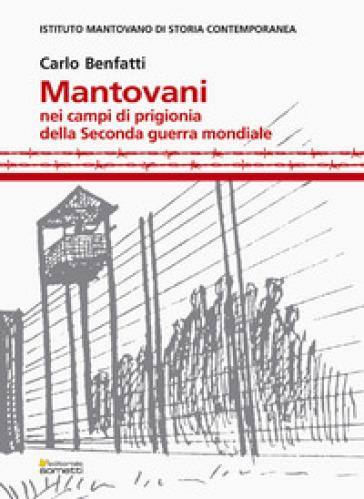 Mantovani nei campi di prigionia della Seconda guerra mondiale - Carlo Benfatti | Kritjur.org