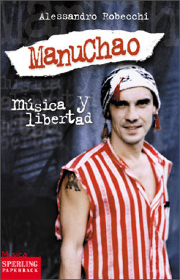 Manu Chao. Musica y libertad - Alessandro Robecchi  