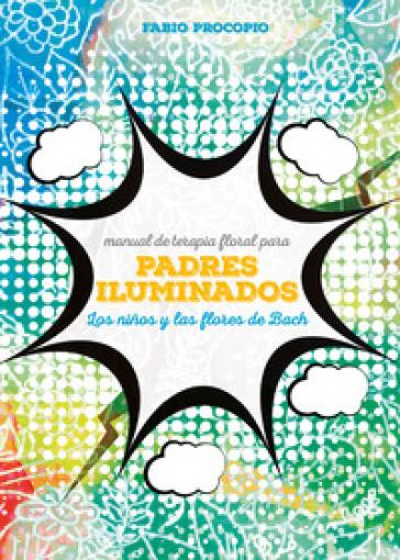 Manual de floriterapia para padres iluminados. Los ninos y las flores de Bach - Fabio Procopio |