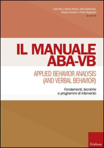 Manuale ABA-VB. Applied behavior analysis and verbal behavior. Fondamenti, tecniche e programmi di intervento -  pdf epub