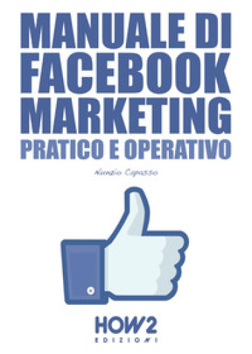 Manuale di Facebook marketing. Pratico e operativo - Nunzio Capasso |