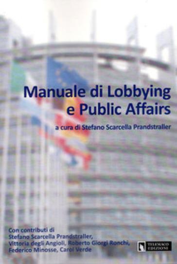 Manuale di Lobbying e Pubblic Affairs - S. Scarcella Prandstraller |