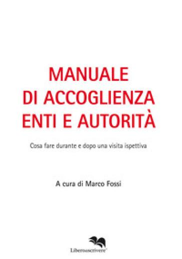Manuale di accoglienza enti e autorità. Cosa fare durante e dopo una visita ispettiva - M. Fossi |