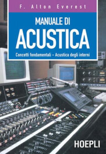 Manuale di acustica. Concetti fondamentali, acustica degli interni - Alton F. Everest |