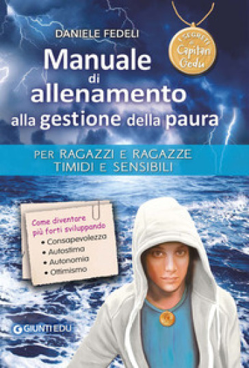 Manuale di allenamento alla gestione della paura. Per ragazzi e ragazze timidi e sensibili. I segreti di Capitan Gedu - Daniele Fedeli |