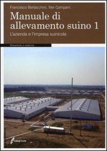 Manuale di allevamento suino. 1.L'azienda e l'impresa suinicola - Francesco Bertacchini pdf epub