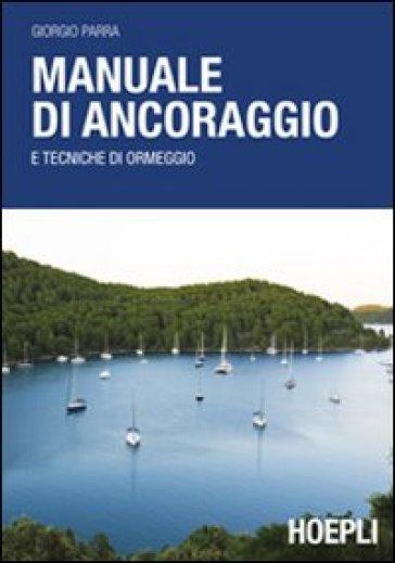 Manuale di ancoraggio e tecniche di ormeggio - Giorgio Parra |