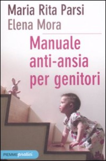 Manuale anti-ansia per genitori - Elena Mora  