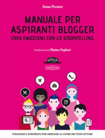 Manuale per aspiranti blogger. Crea emozioni con lo storytelling - Anna Pernice |