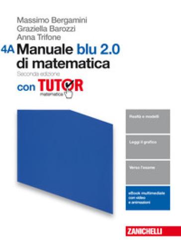 Manuale blu 2.0 di matematica. Con tutor. Vol. A-B. Per le Scuole superiori. Con aggiornamento online. 4. - Massimo Bergamini |