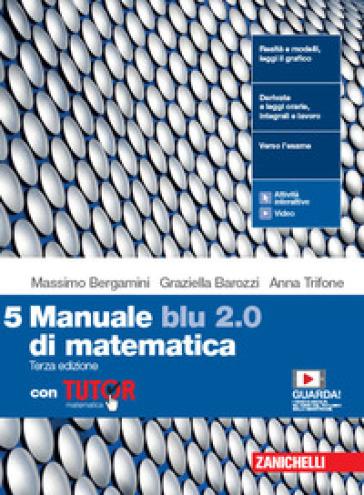 Manuale blu 2.0 di matematica. Con Tutor. Per le Scuole superiori. Con e-book. Con espansione online. 5. - Massimo Bergamini |