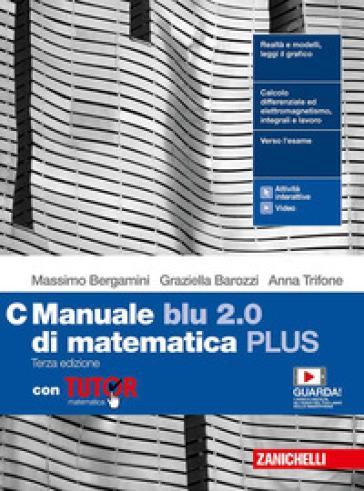 Manuale blu 2.0 di matematica. Ediz. PLUS. Con Tutor. Per le Scuole superiori. Con e-book. Con espansione online. C. - Massimo Bergamini |