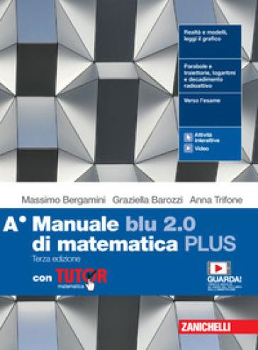 Manuale blu 2.0 di matematica. Ediz. PLUS. Con Tutor. Per le Scuole superiori. Con e-book. Con espansione online. A. - Massimo Bergamini |