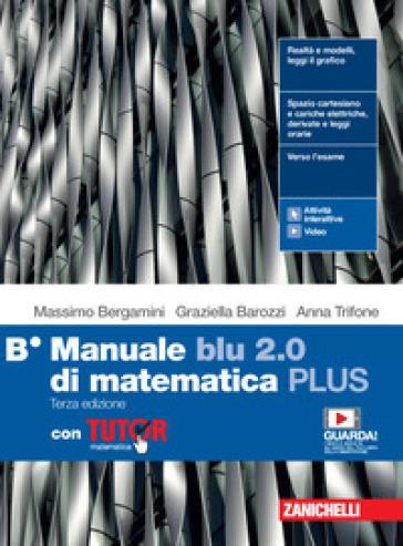 Manuale blu 2.0 di matematica. Ediz. PLUS. Con Tutor. Per le Scuole superiori. Con e-book. Con espansione online. B. - Massimo Bergamini   Kritjur.org