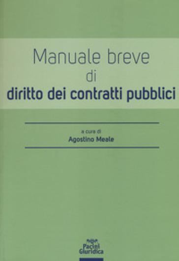 Manuale breve di diritto dei contratti pubblici - A. Meale |