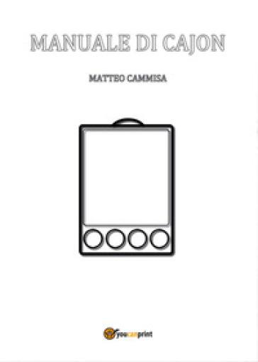 Manuale di cajon. Ediz. a spirale - Matteo Cammisa |