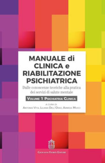 Manuale di clinica e riabilitazione psichiatrica. Dalle conoscenze teoriche alla pratica dei servizi di salute mentale. 1: Psichiatria clinica - A. Vita |