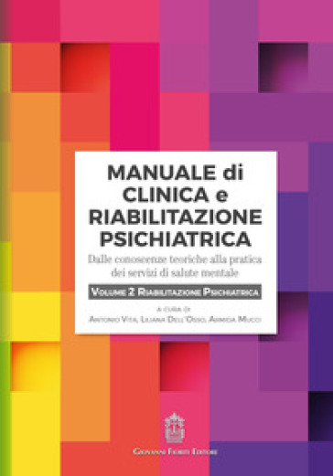 Manuale di clinica e riabilitazione psichiatrica. Dalle conoscenze teoriche alla pratica dei servizi di salute mentale. 2: Riabilitazione psichiatrica - A. Vita | Thecosgala.com