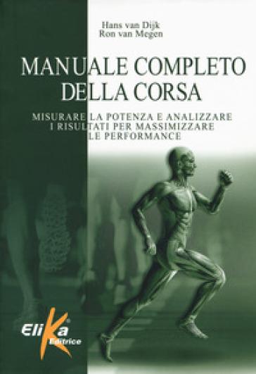 Manuale completo della corsa. Misurare la potenza e analizzare i risultati per massimizzare le performance - Hans van Dijk pdf epub