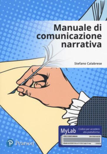 Manuale di comunicazione narrativa. Ediz. Mylab. Con Contenuto digitale per accesso on line - Stefano Calabrese | Rochesterscifianimecon.com