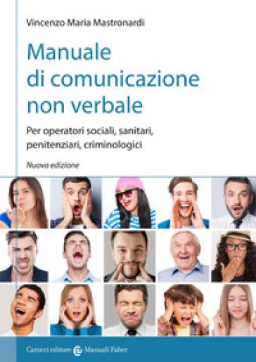 Manuale di comunicazione non verbale. Per operatori sociali, penitenziari, criminologici - Vincenzo Maria Mastronardi | Rochesterscifianimecon.com