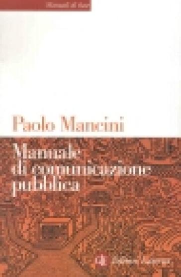 Manuale di comunicazione pubblica - Paolo Mancini |