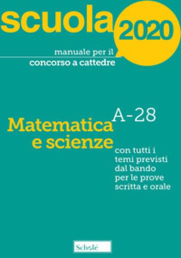 Manuale per il concorso a cattedre 2020. Matematica e scienze. A-28. Con tutti i temi previsti dal bando per le prove scritta e orale - Luciano Scaglianti |