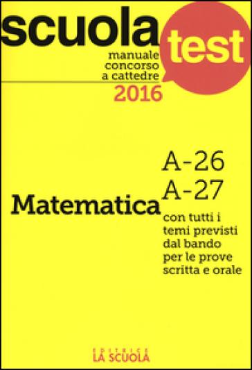 Manuale concorso a cattedre 2016. Matematica A-26, A-27 - Luciano Scaglianti pdf epub