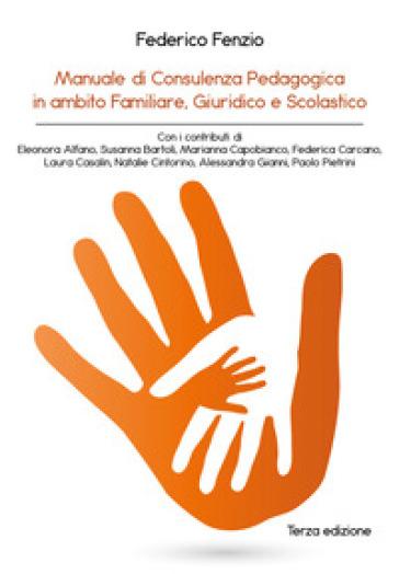 Manuale di consulenza pedagogica in ambito familiare, giuridico e scolastico - Federico Fenzio |