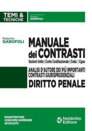 Manuale dei contrasti. Diritto penale: Sezioni Unite, Corte Costituzionale, CEDU, CGUE - Roberto Garofoli |