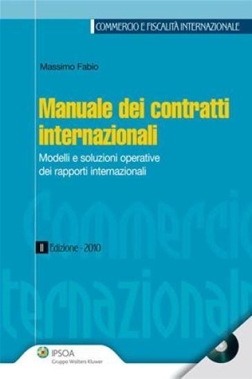 Manuale dei contratti internazionali. Modelli e soluzioni operative dei rapporti internazionali. Con CD-ROM - Massimo Fabio |