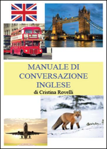 Manuale di conversazione inglese - Cristina Rovelli |
