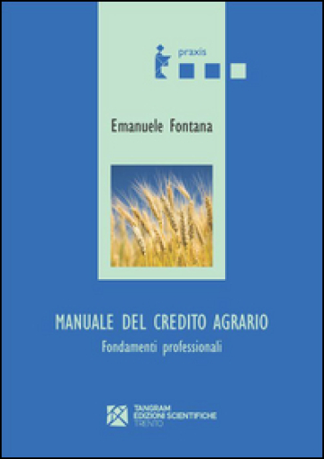 Manuale del credito agrario. Fondamenti professionali - Emanuele Fontana pdf epub