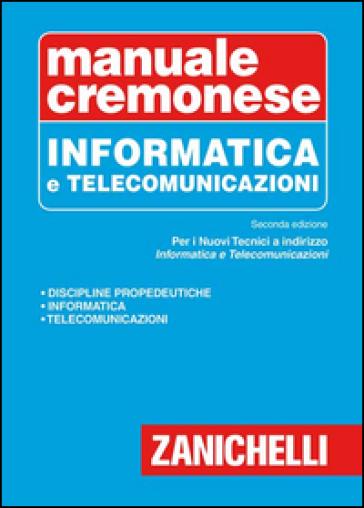 Manuale cremonese di informatica e telecomunicazioni - Antonino Liberatore pdf epub