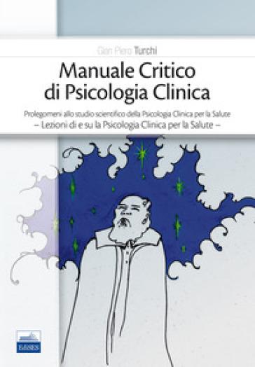 Manuale critico di psicologia clinica - Gian Piero Turchi | Rochesterscifianimecon.com